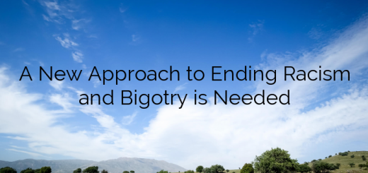 A New Approach to Ending Racism and Bigotry is Needed