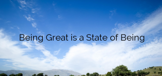 Being Great is a State of Being