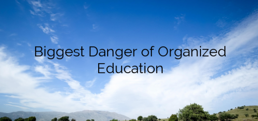 Biggest Danger of Organized Education