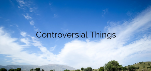 Controversial Things