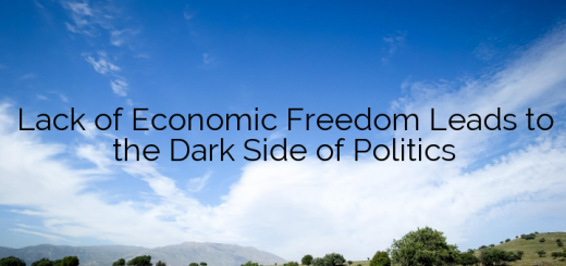 Lack of Economic Freedom Leads to the Dark Side of Politics