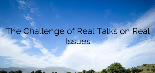 The Challenge of Real Talks on Real Issues