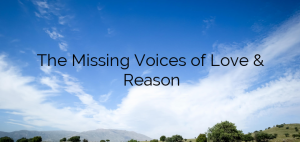 The Missing Voices of Love & Reason