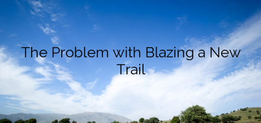 The Problem with Blazing a New Trail